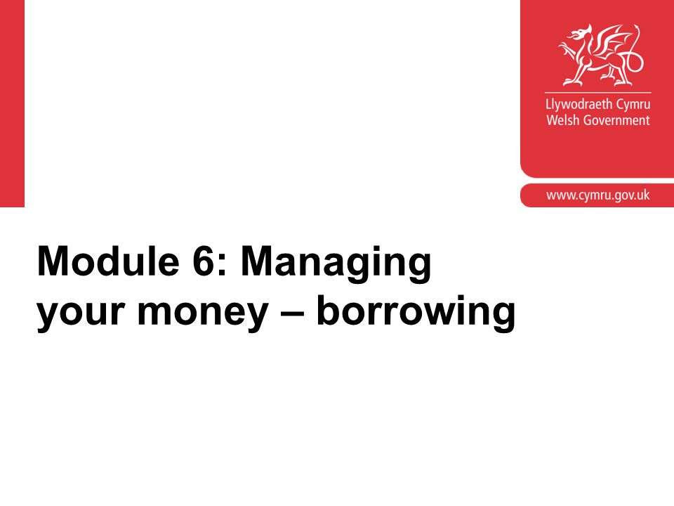 Module 6: Managing your money – borrowing