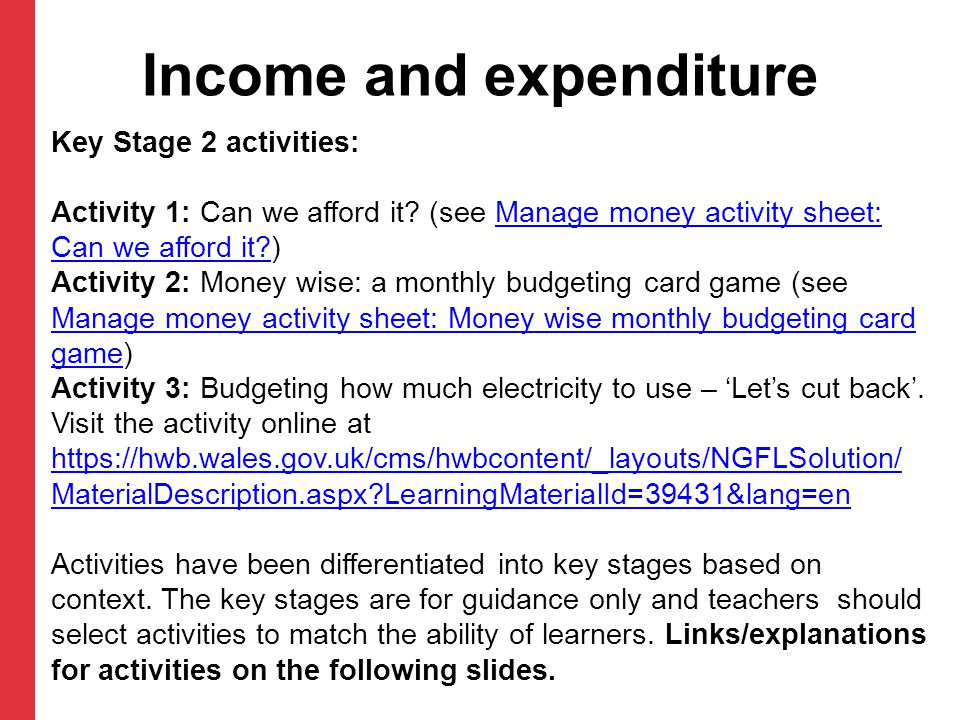 Income and expenditure Key Stage 2 activities: Activity 1: Can we afford it? (see Manage money activity sheet: Can we afford it?)Manage money activity