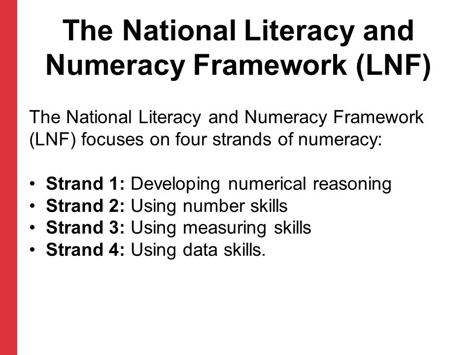 The National Literacy and Numeracy Framework (LNF) The National Literacy and Numeracy Framework (LNF) focuses on four strands of numeracy: Strand 1: D