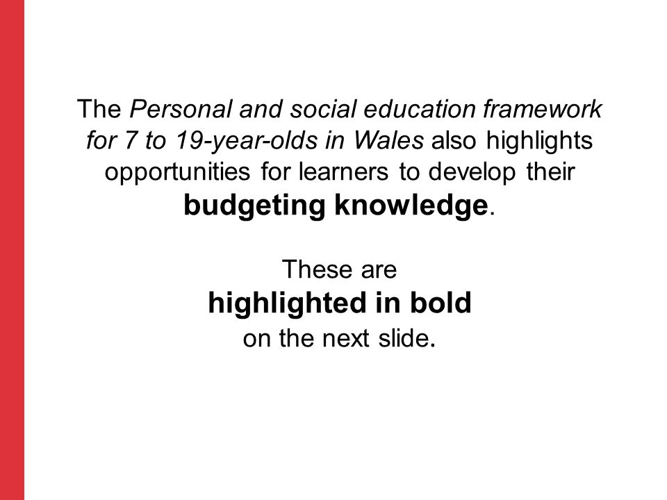 The Personal and social education framework for 7 to 19-year-olds in Wales also highlights opportunities for learners to develop their budgeting knowl