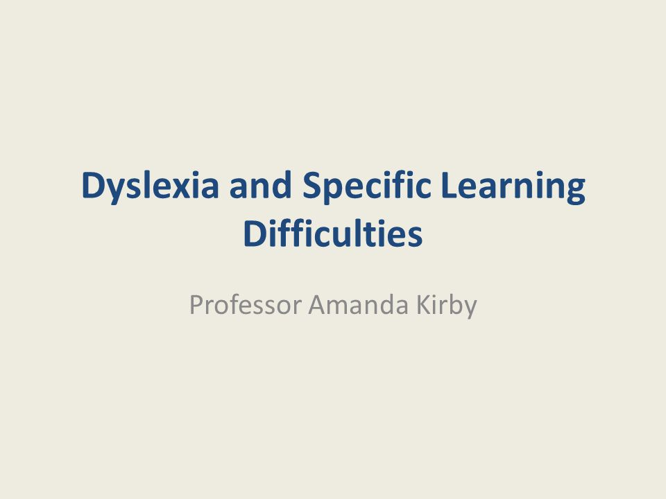 Dyslexia and Specific Learning Difficulties Professor Amanda Kirby