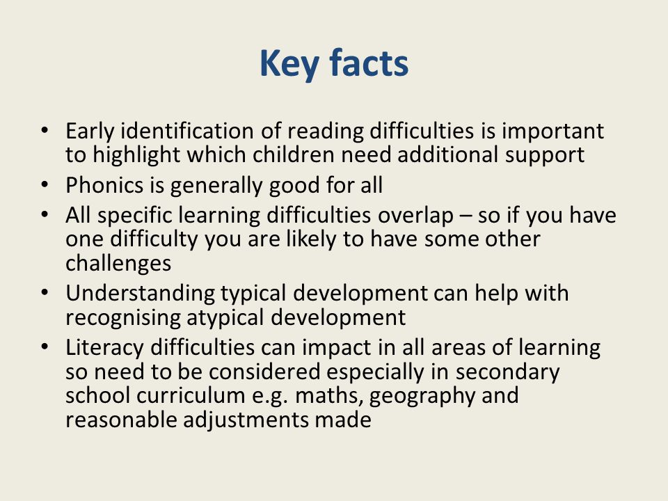 Also need to think of reasons for literacy challenges may be related to: Specific language impairment Inconsistent teaching approaches Cognitive impairment Emotional and behavioural difficulties Lack of focus/concentration (ADHD)