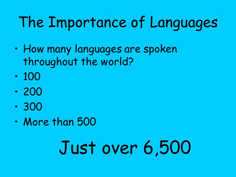 The Importance of Languages How many languages are spoken throughout the world.