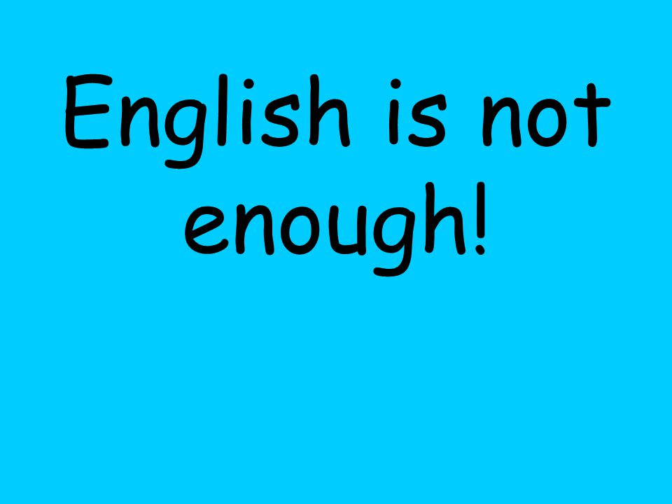 English is not enough!