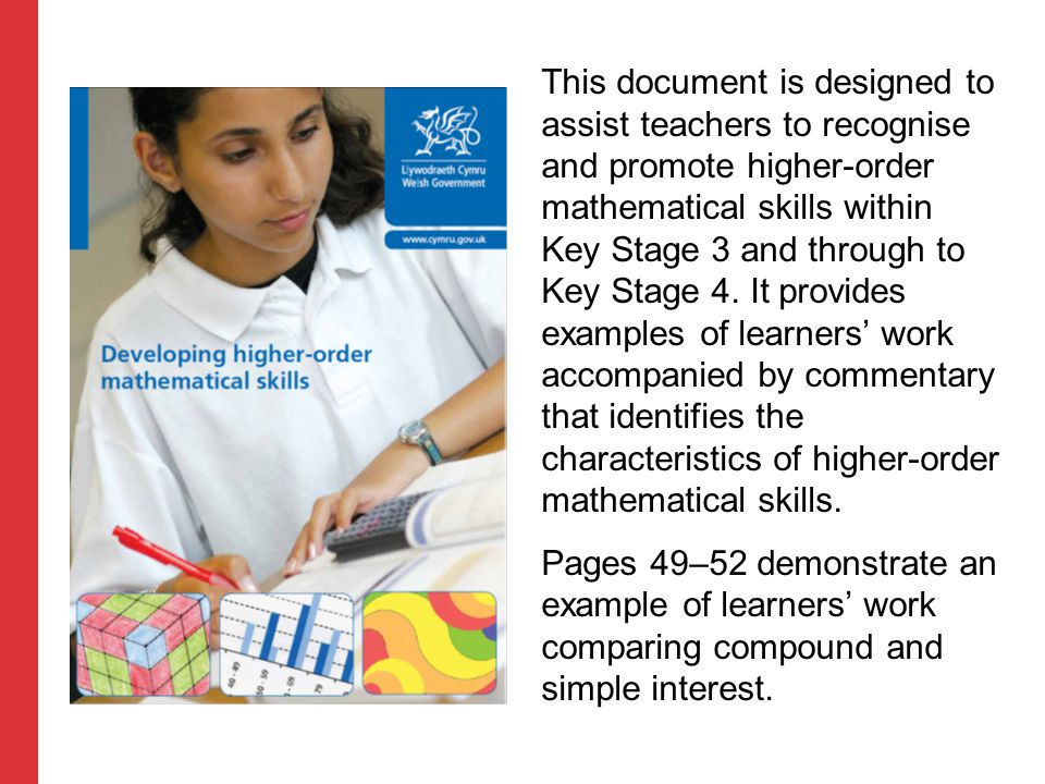This document is designed to assist teachers to recognise and promote higher-order mathematical skills within Key Stage 3 and through to Key Stage 4.