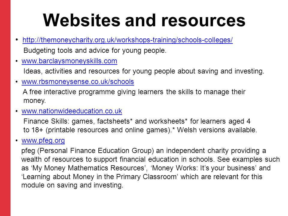 Websites and resources http://themoneycharity.org.uk/workshops-training/schools-colleges/ Budgeting tools and advice for young people. www.barclaysmon