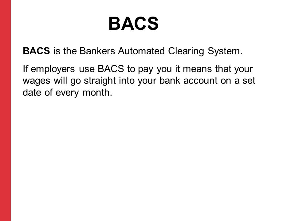 BACS BACS is the Bankers Automated Clearing System.