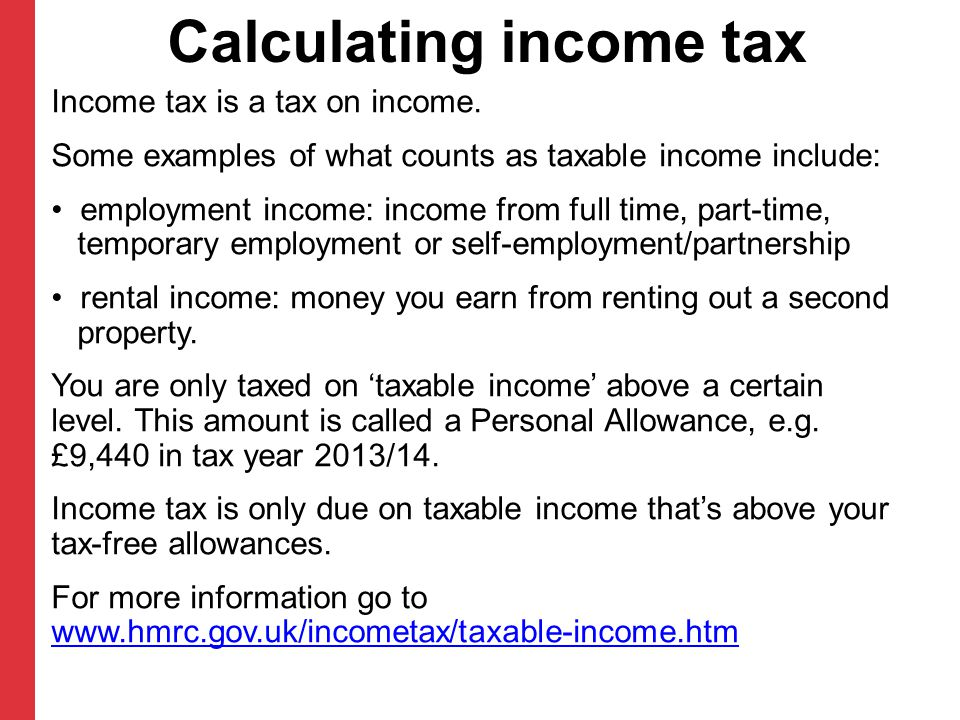 Calculating income tax Income tax is a tax on income.