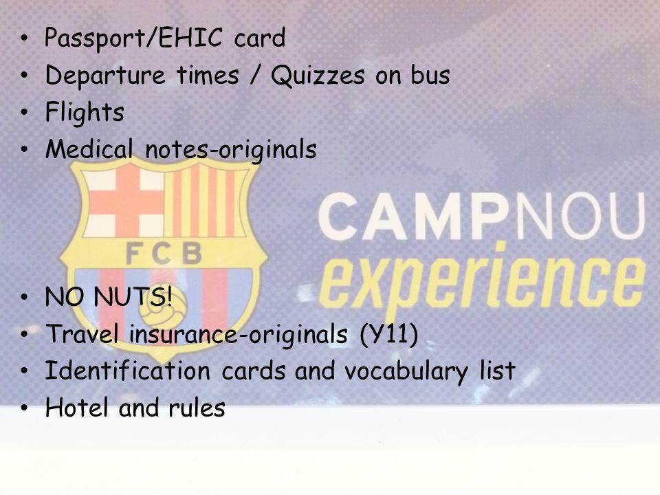 Passport/EHIC card Departure times / Quizzes on bus Flights Medical notes-originals NO NUTS.