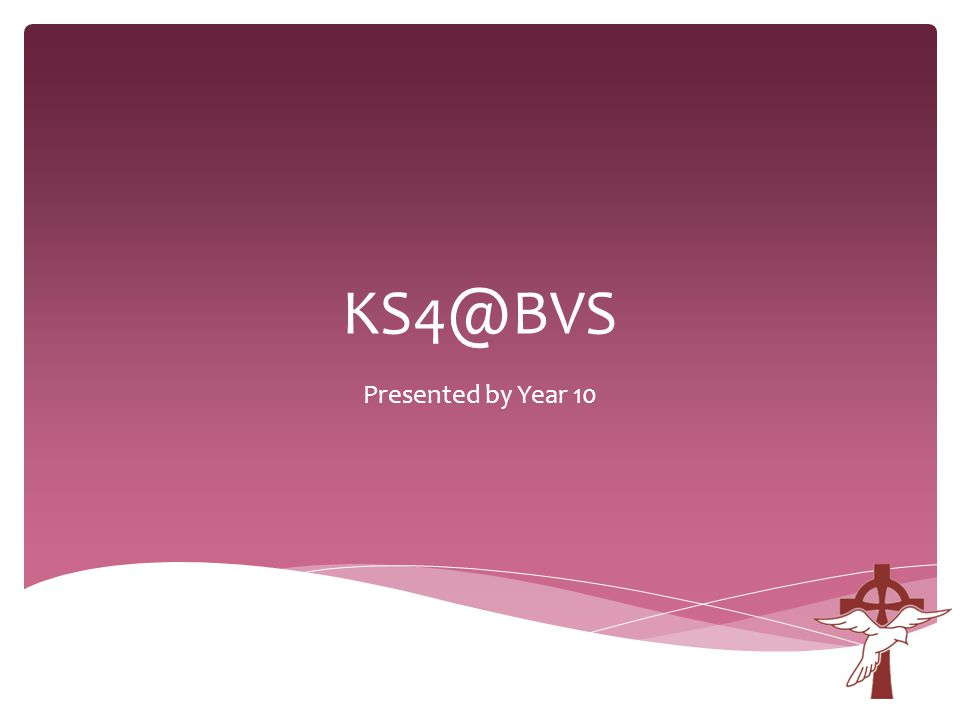 KS4@BVS Presented by Year 10