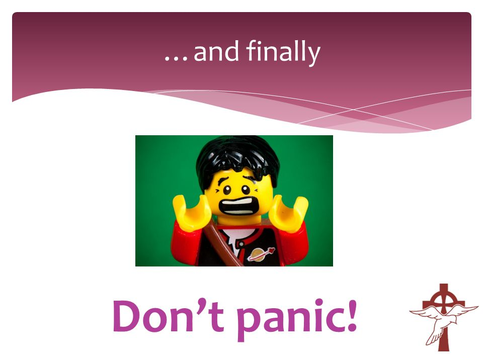 Don't panic! …and finally