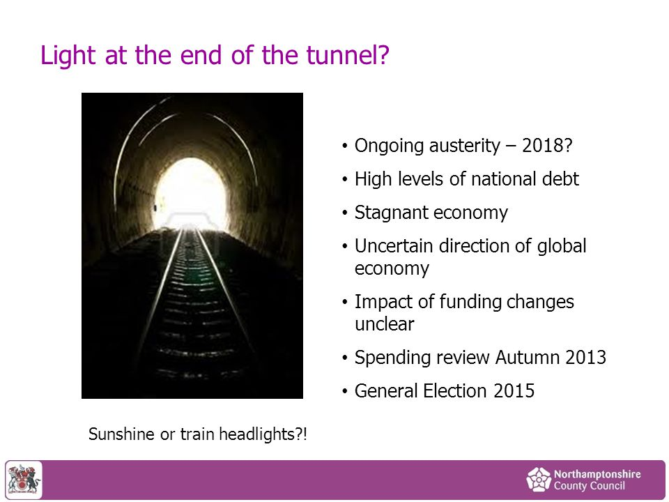 Light at the end of the tunnel.Sunshine or train headlights?.