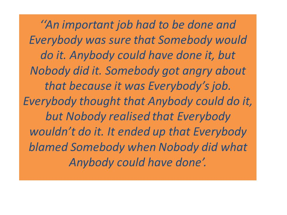 ''An important job had to be done and Everybody was sure that Somebody would do it.