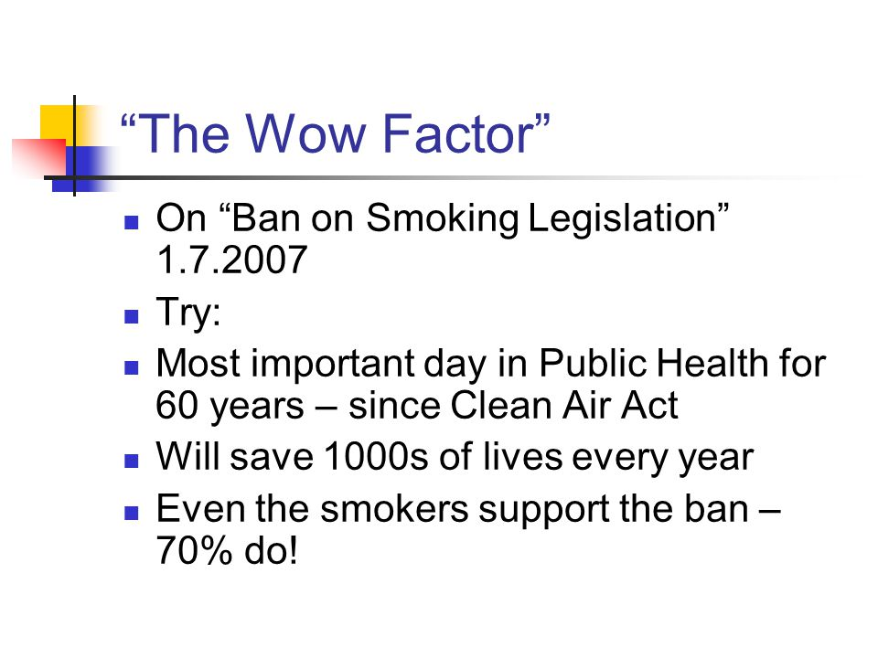 """""""The Wow Factor"""" On """"Ban on Smoking Legislation"""" 1.7.2007 Try: Most important day in Public Health for 60 years – since Clean Air Act Will save 1000s"""