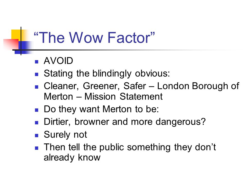 """""""The Wow Factor"""" AVOID Stating the blindingly obvious: Cleaner, Greener, Safer – London Borough of Merton – Mission Statement Do they want Merton to b"""