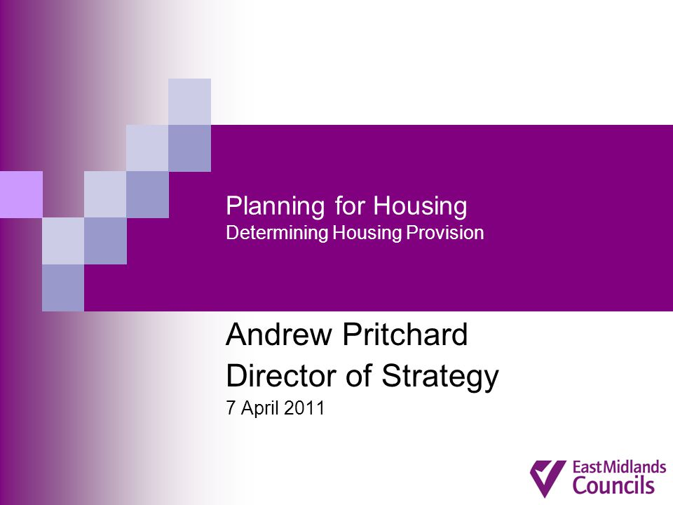 Planning for Housing Determining Housing Provision Andrew Pritchard Director of Strategy 7 April 2011