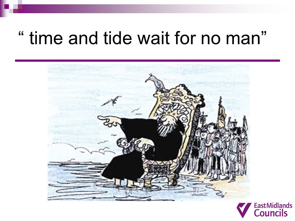 """ time and tide wait for no man"""