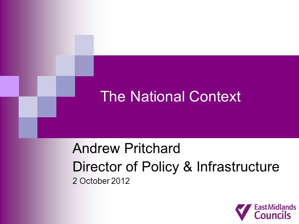 The National Context Andrew Pritchard Director of Policy & Infrastructure 2 October 2012