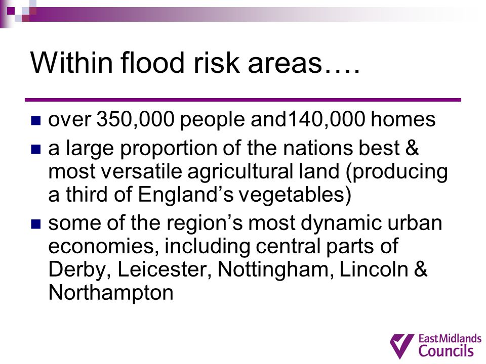Within flood risk areas…. over 350,000 people and140,000 homes a large proportion of the nations best & most versatile agricultural land (producing a