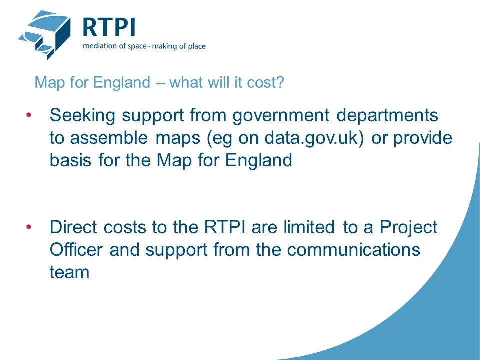 Seeking support from government departments to assemble maps (eg on data.gov.uk) or provide basis for the Map for England Direct costs to the RTPI are