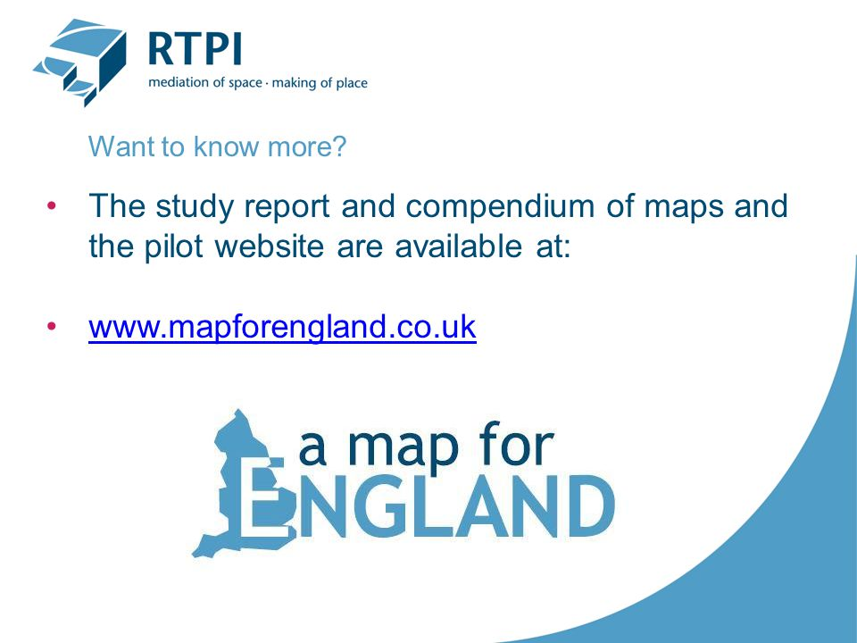 The study report and compendium of maps and the pilot website are available at: www.mapforengland.co.uk Want to know more?