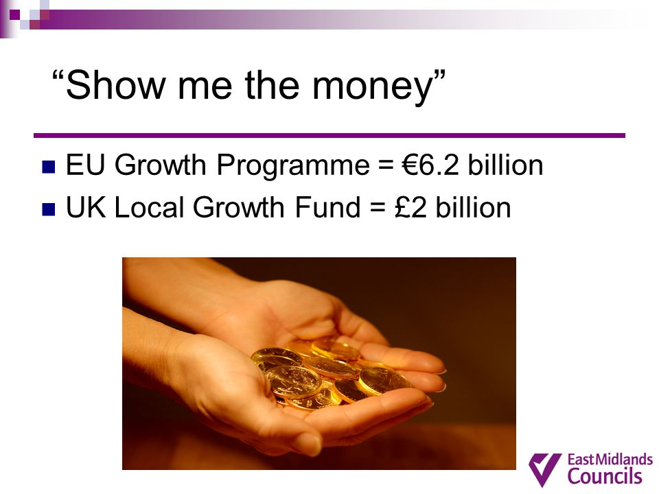 Show me the money EU Growth Programme = €6.2 billion UK Local Growth Fund = £2 billion