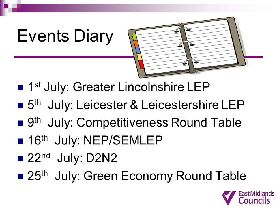 Events Diary 1 st July: Greater Lincolnshire LEP 5 th July: Leicester & Leicestershire LEP 9 th July: Competitiveness Round Table 16 th July: NEP/SEML