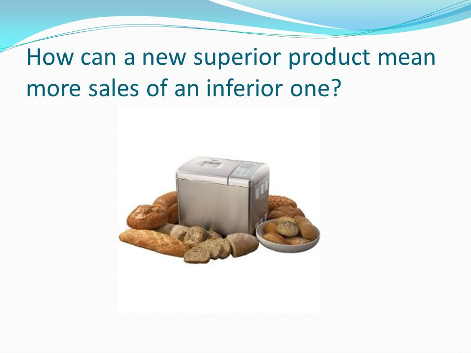 How can a new superior product mean more sales of an inferior one