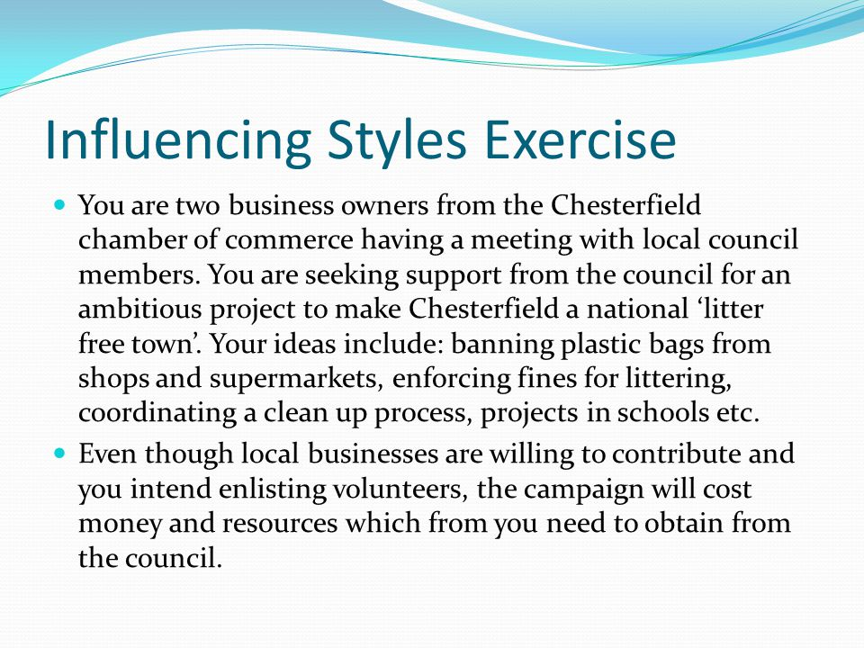Influencing Styles Exercise You are two business owners from the Chesterfield chamber of commerce having a meeting with local council members.