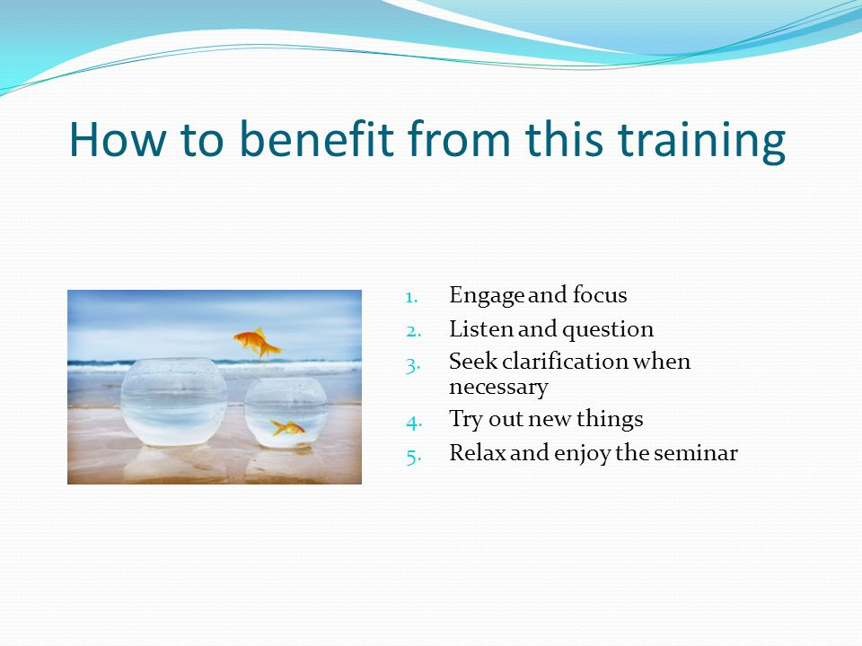 How to benefit from this training 1. Engage and focus 2.