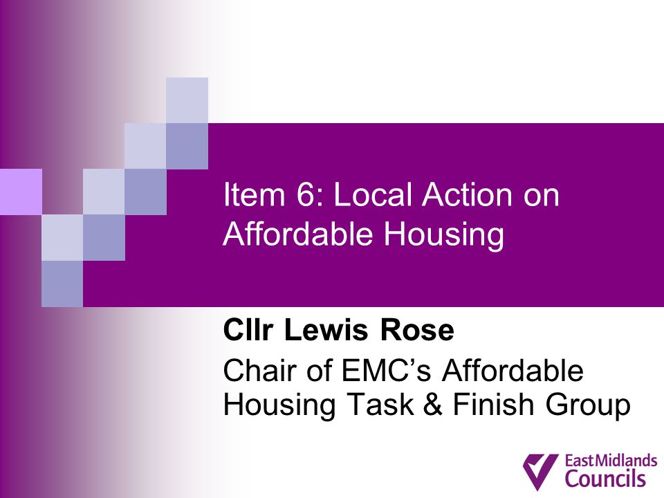 Item 6: Local Action on Affordable Housing Cllr Lewis Rose Chair of EMC's Affordable Housing Task & Finish Group