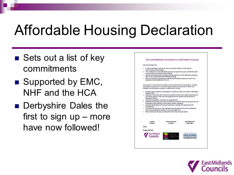 Affordable Housing Declaration Sets out a list of key commitments Supported by EMC, NHF and the HCA Derbyshire Dales the first to sign up – more have now followed!