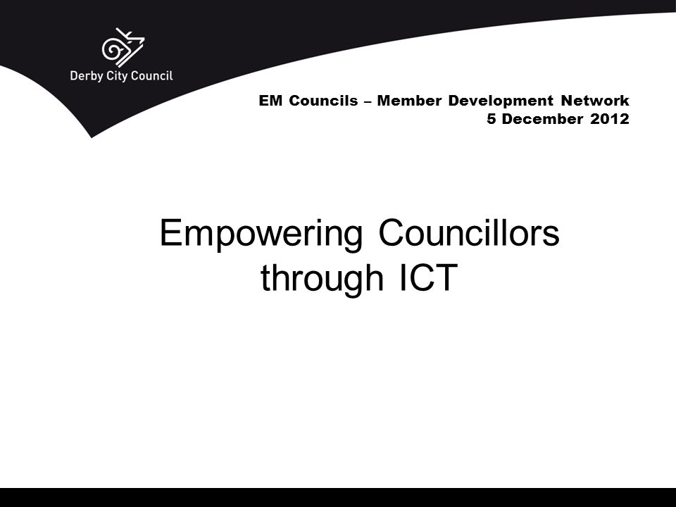 EM Councils – Member Development Network 5 December 2012 Empowering Councillors through ICT