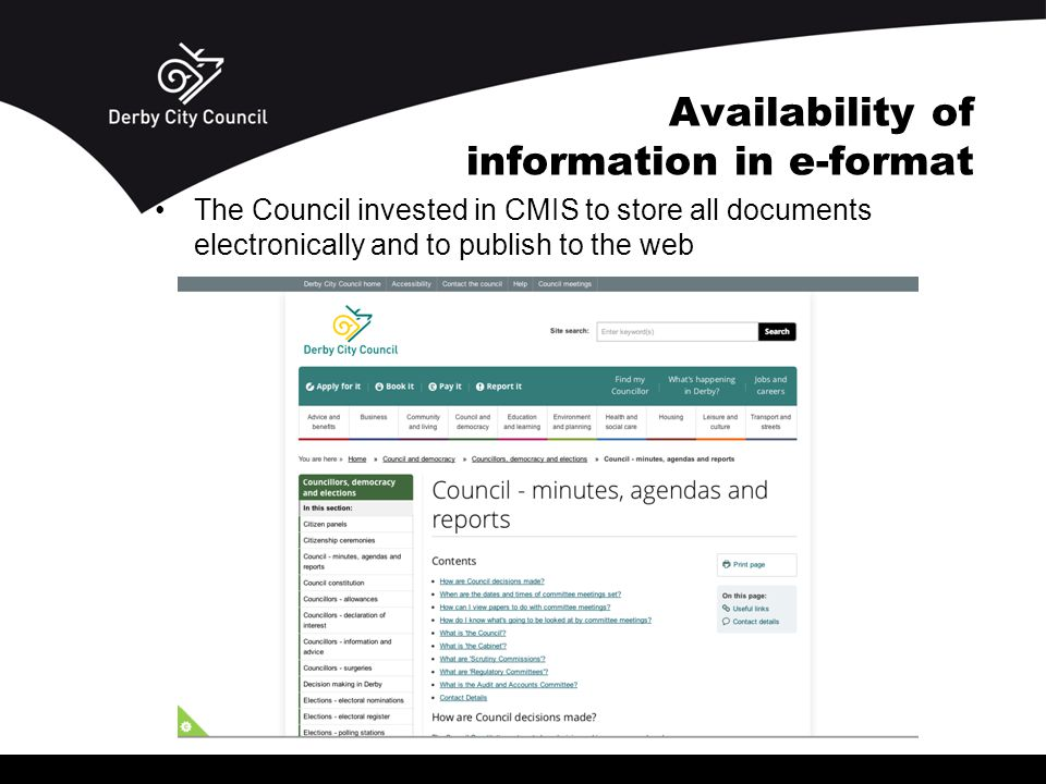 Availability of information in e-format The Council invested in CMIS to store all documents electronically and to publish to the web