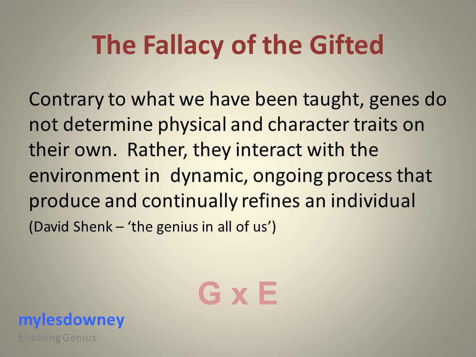 The Fallacy of the Gifted Contrary to what we have been taught, genes do not determine physical and character traits on their own. Rather, they intera