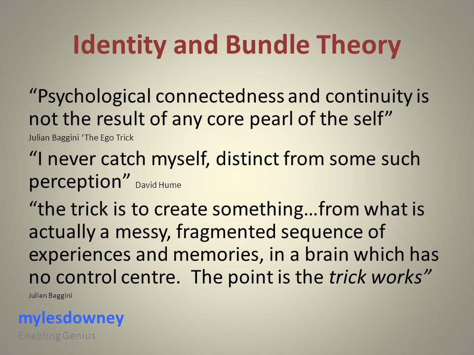 "Identity and Bundle Theory ""Psychological connectedness and continuity is not the result of any core pearl of the self"" Julian Baggini 'The Ego Trick"