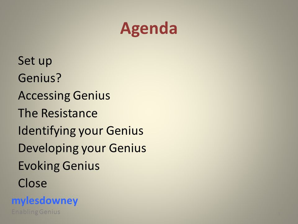 Agenda Set up Genius? Accessing Genius The Resistance Identifying your Genius Developing your Genius Evoking Genius Close mylesdowney Enabling Genius
