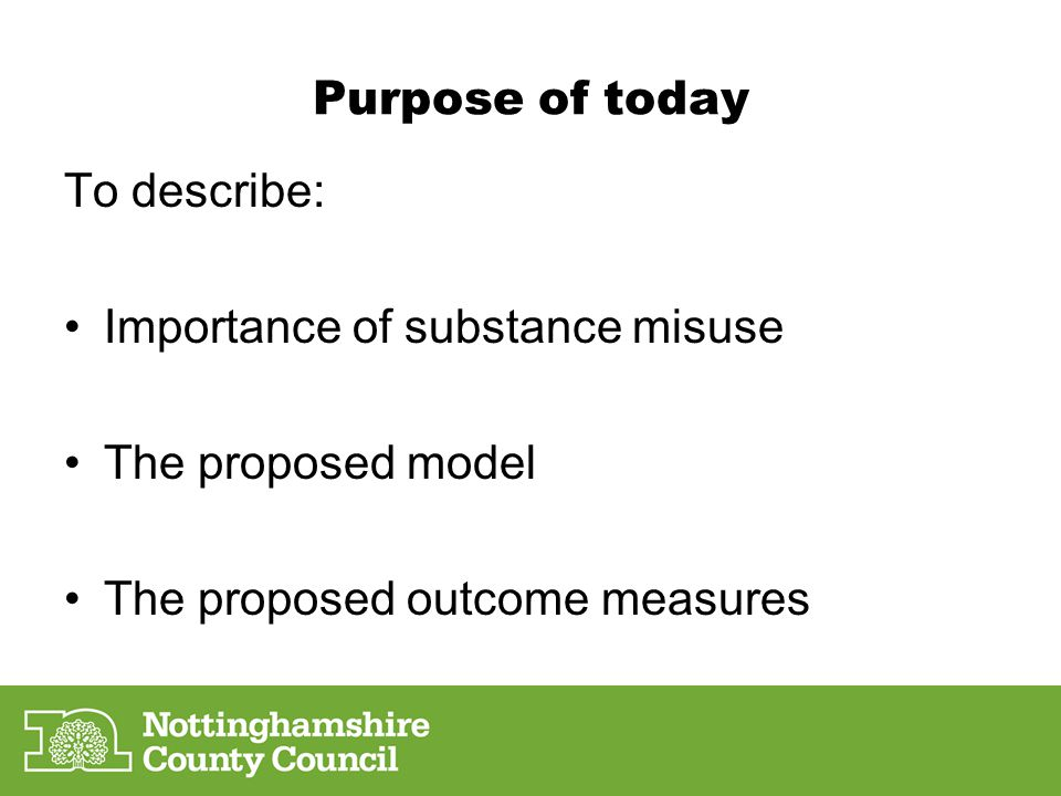 Purpose of today To describe: Importance of substance misuse The proposed model The proposed outcome measures