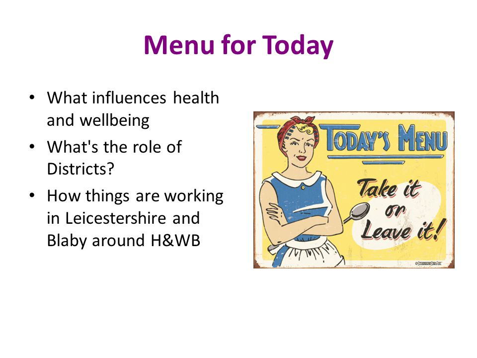 Menu for Today What influences health and wellbeing What s the role of Districts.