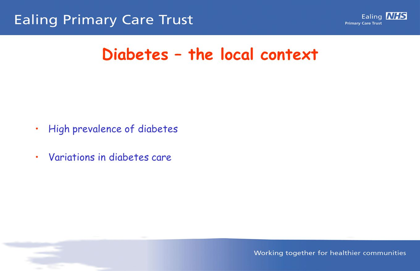 Diabetes – the local context High prevalence of diabetes Variations in diabetes care