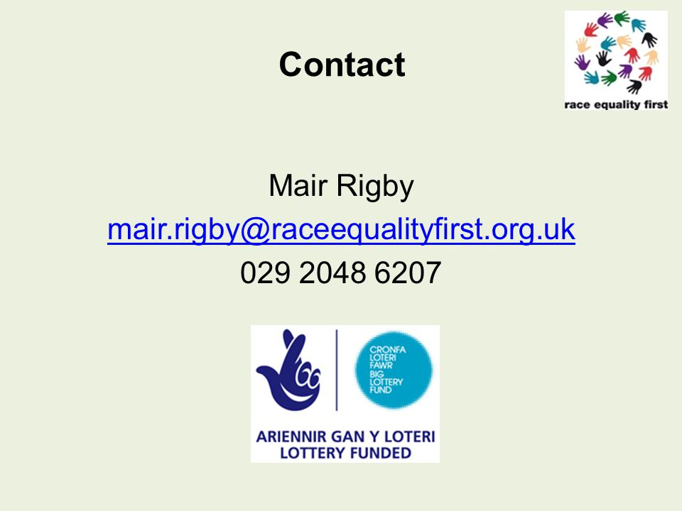 Contact Mair Rigby mair.rigby@raceequalityfirst.org.uk 029 2048 6207