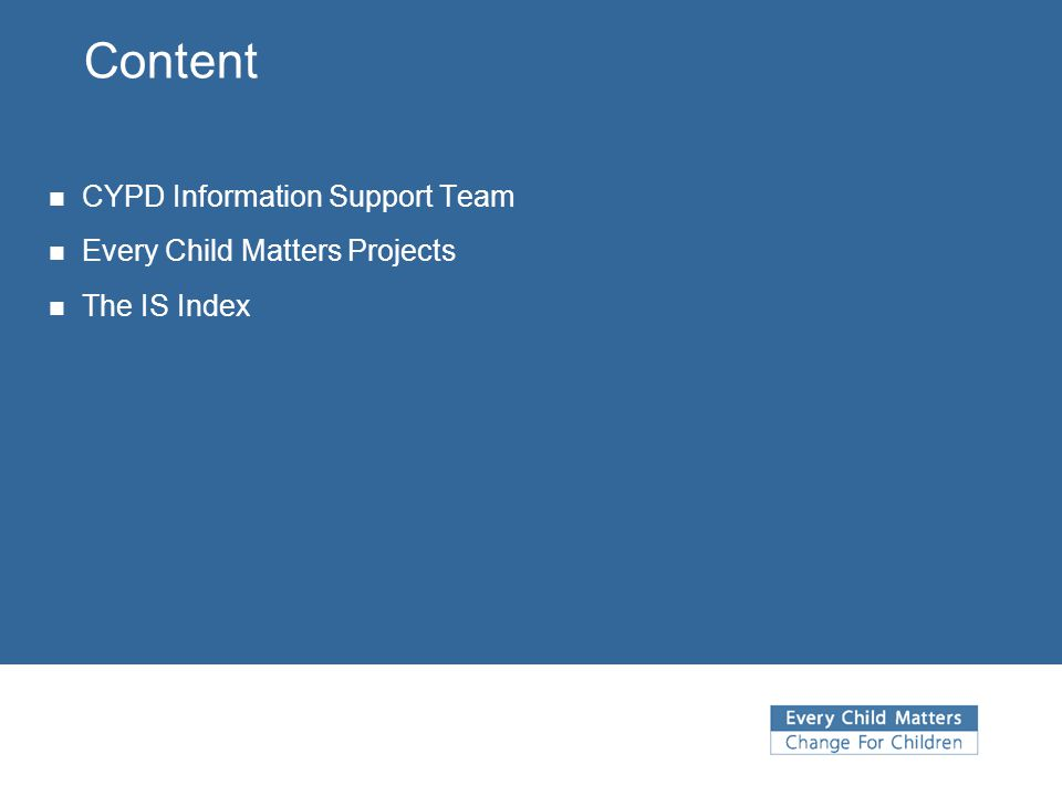 Content CYPD Information Support Team Every Child Matters Projects The IS Index