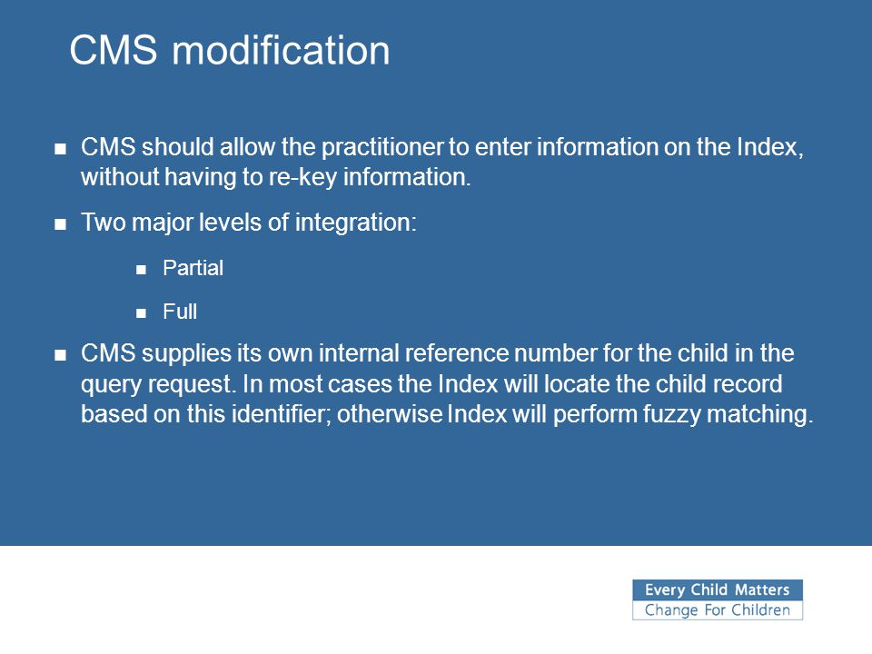 CMS modification CMS should allow the practitioner to enter information on the Index, without having to re-key information. Two major levels of integr