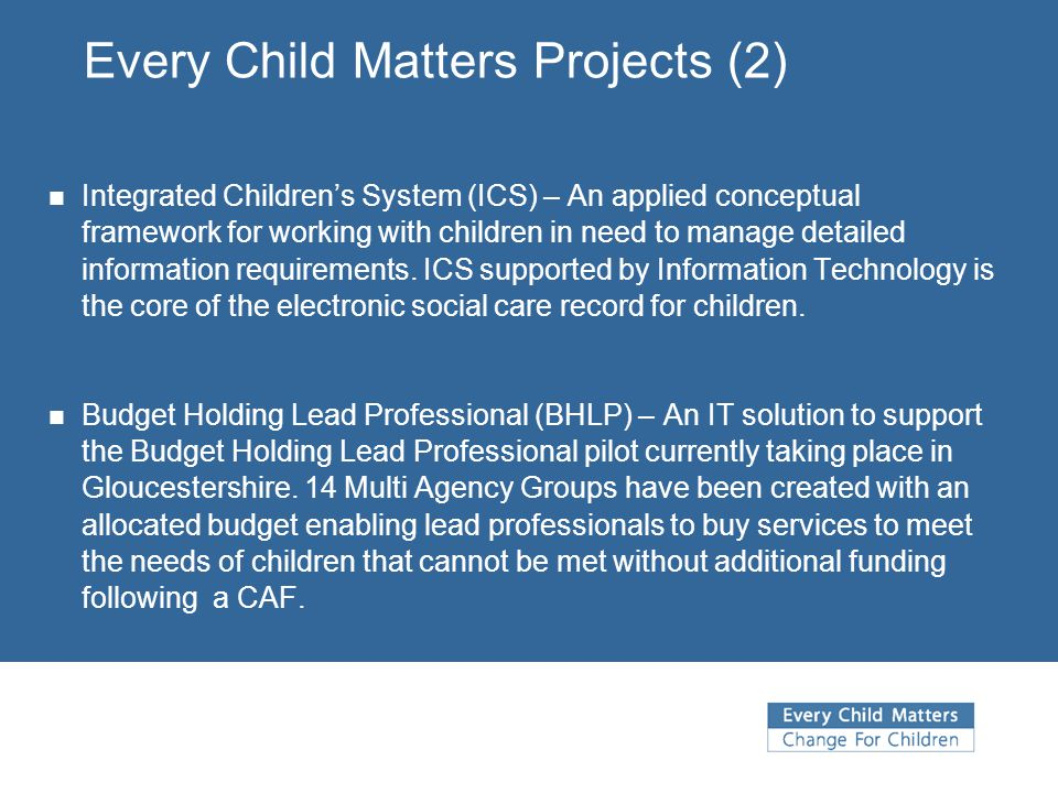 Every Child Matters Projects (2) Integrated Children's System (ICS) – An applied conceptual framework for working with children in need to manage deta