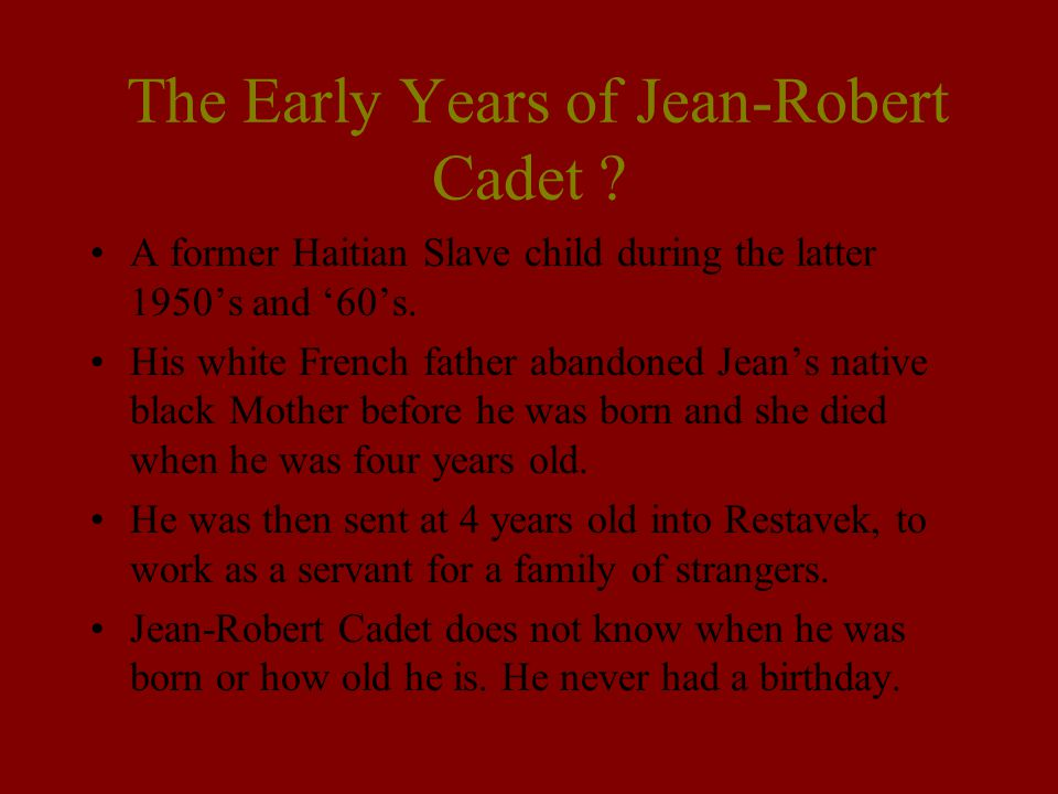 The Early Years of Jean-Robert Cadet ? A former Haitian Slave child during the latter 1950's and '60's. His white French father abandoned Jean's nativ