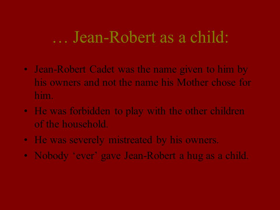 … Jean-Robert as a child: Jean-Robert Cadet was the name given to him by his owners and not the name his Mother chose for him. He was forbidden to pla
