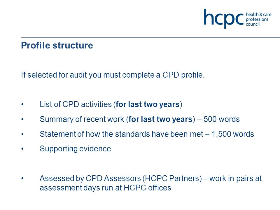 Profile structure If selected for audit you must complete a CPD profile.