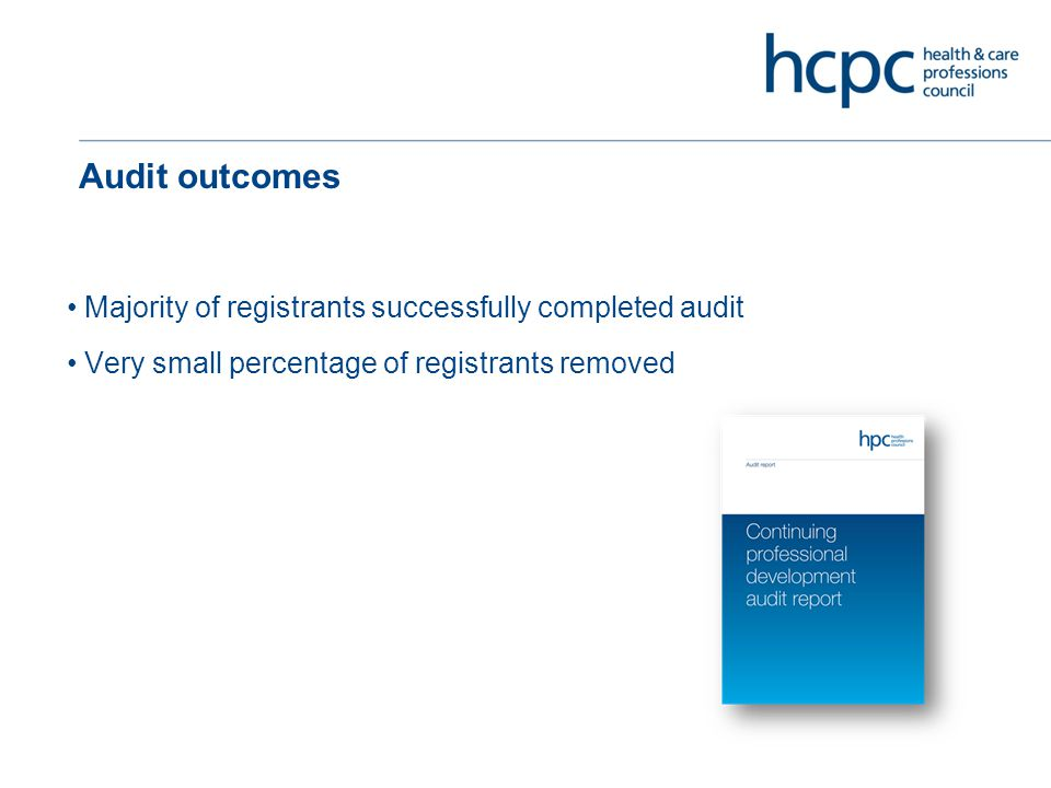 Audit outcomes Majority of registrants successfully completed audit Very small percentage of registrants removed