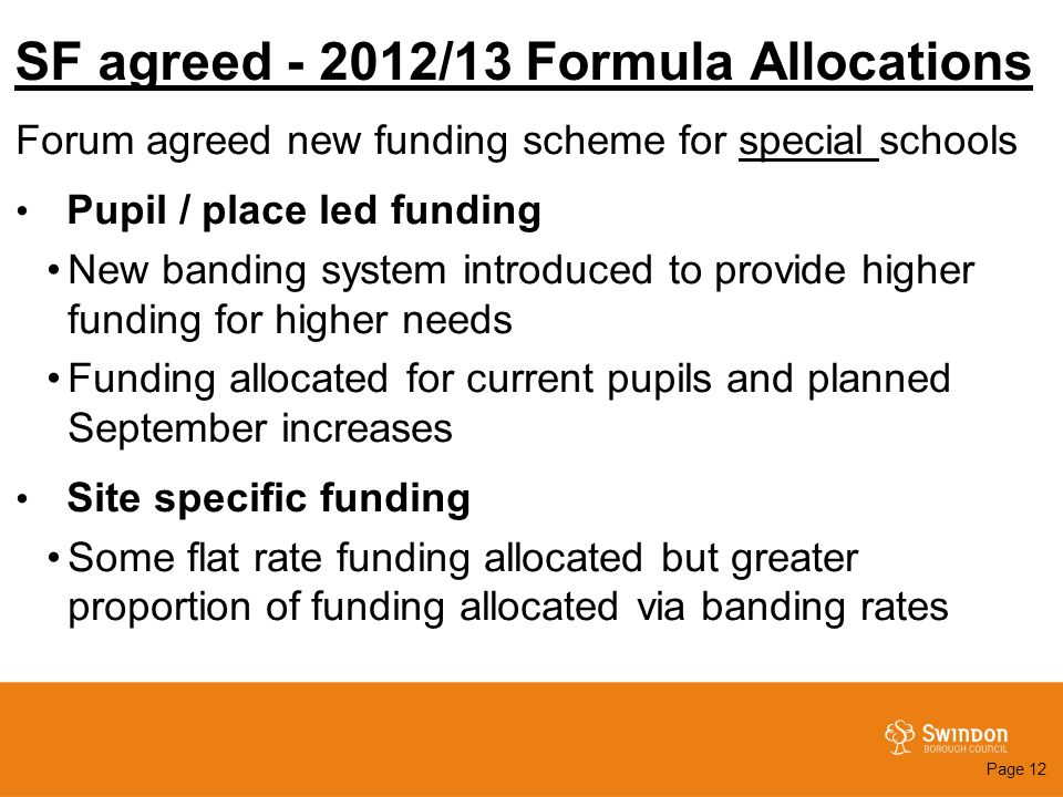 SF agreed - 2012/13 Formula Allocations Forum agreed new funding scheme for special schools Pupil / place led funding New banding system introduced to