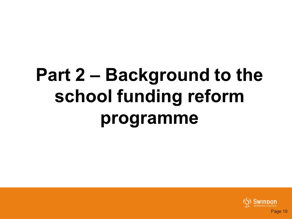 Part 2 – Background to the school funding reform programme Page 19
